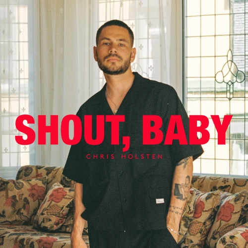 Chris Holsten - Shout, baby