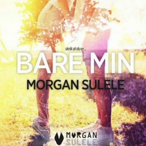 Morgan Sulele - Bare min